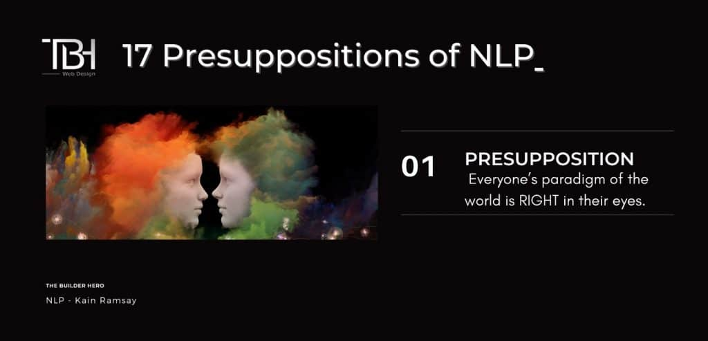 NLP PRESUPPOSITION #1: Everyone's paradigm of the world is RIGHT in their eyes.