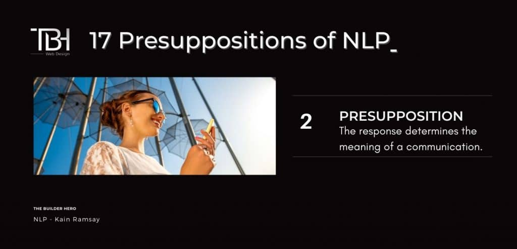 NLP PRESUPPOSITION #2: The response determines the meaning of a communication.